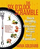 The Six O\'Clock Scramble : Quick, Healthy, and Delicious Dinner Recipes for Busy Families