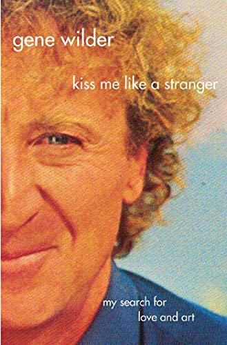Kiss Me Like A Stranger: My Search for Love and Art, Wilder, Gene