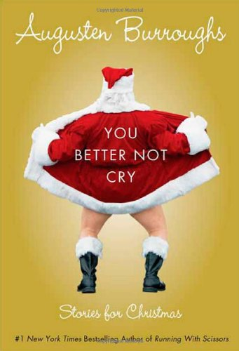 You Better Not Cry: Stories for Christmas, Burroughs, Augusten