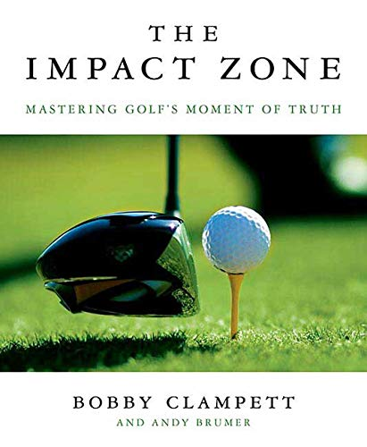The Impact Zone: Mastering Golf's Moment of Truth - Bobby Clampett, Andy Brumer