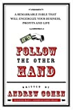 Buy Follow the Other Hand: A Remarkable Fable That Will Energize Your Business, Profits, and Life from Amazon