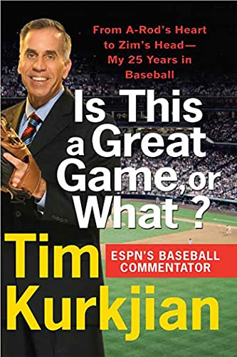 Is This a Great Game, or What?: From A-Rod's Heart to Zim's Head--My 25 Years in Baseball - Tim Kurkjian