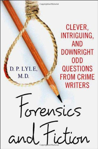 Forensics and Fiction: Clever, Intriguing, and Downright Odd Questions from Crime Writers - D. P. Lyle