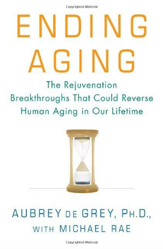 417. Ending Aging: The Rejuvenation Breakthroughs That Could Reverse Human Aging in Our Lifetime