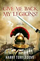 REVIEW: Give Me Back My Legions! by Harry Turtledove
