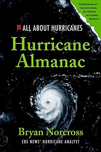 Hurricane Almanac: The Essential Guide to Storms Past, Present, and Future - Bryan Norcross