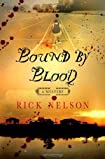 Bound by Blood by Blood by Rick Nelson
