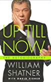 Book Cover: Up Till Now: The Autobiography Of William Shatner By William Shatner With David Fisher