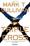 Triple Cross by Mark T. Sullivan