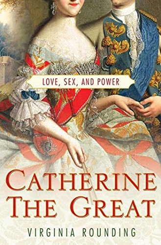 Catherine the Great: Love, Sex, and Power by Virginia