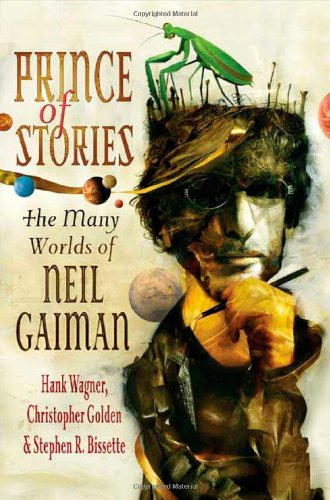 Prince of Stories: The Many Worlds of Neil Gaiman, Wagner, Hank; Golden, Christopher; Bissette, Stephen R.