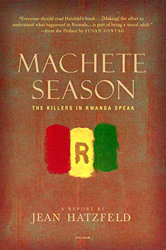 Machete Season: The Killers in Rwanda Speak, by Hatzfeld, J.