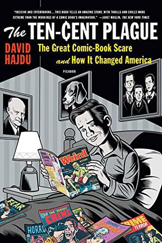 The Ten-Cent Plague: The Great Comic-Book Scare and How It Changed America, Hajdu, David