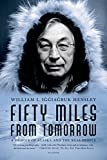 Cover Image of Fifty Miles from Tomorrow: A Memoir of Alaska and the Real People by William L. Iggiagruk Hensley published by Picador