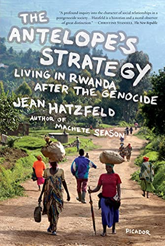 The Antelope's Strategy: Living in Rwanda After the Genocide, by Hatzfeld, J.