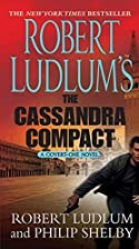 The Cassandra Compact by Robert Ludlum and Philip Shelby