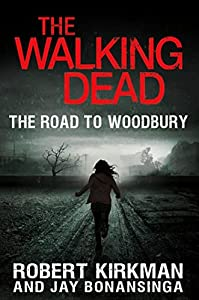 "EXCERPT: ""The Walking Dead: The Road To Woodbury"" by Robert Kirkman and Jay Bonansinga (+ Super ""Walking Dead"" Giveaway!)"