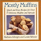 Mostly Muffins : Quick and Easy Recipes for Over 75 Delicious Muffins and Spreads - book cover picture