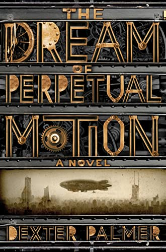 Cover of The Dreams of Perpetual Motion by Dexter Palmer