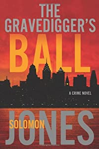 The Gravedigger's Ball by Solomon Jones