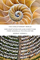 The Evolutionary World: How Adaptation Explains Everything from Seashells to Civilization by Geerat J. Vermeij