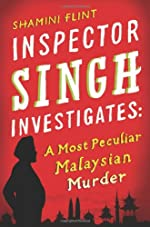Inspector Singh Investigates: A Most Peculiar Malaysian Murder by Shamini Flint