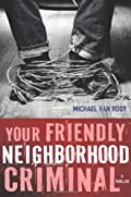 Your Friendly Neighborhood Criminal by Michael Van Rooy