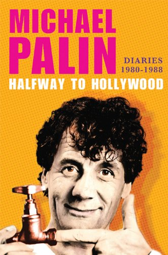 Halfway to Hollywood: Diaries 1980--1988, Palin, Michael