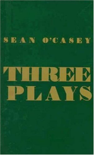 Three Plays: Juno and the Paycock, the Shadow of a Gunman, the Plow and the Stars, Sean O'Casey