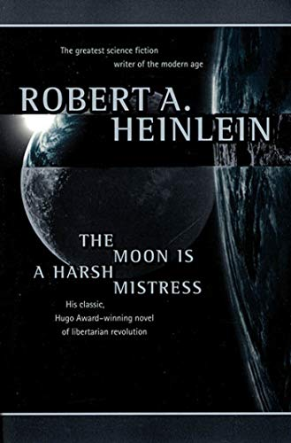 The Moon is a Harsh Mistress, by Heinlein, Robert A. 