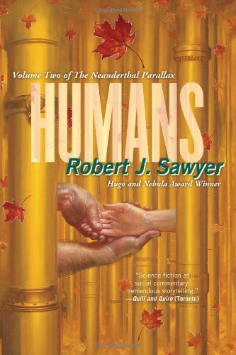 Humans (The Neanderthal Parallax, Book 2), Sawyer, Robert J.