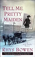Tell Me,Pretty Maiden by Rhys Bowen