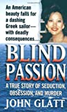 Blind Passion : A True Story of Seduction, Obsession, and Murder (St. Martin's True Crime Library) - book cover picture