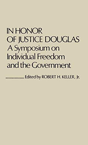 In Honor of Justice Douglas: A Symposium on Individual Freedom and the Government (Contributions in Legal Studies), Keller, Robert H.