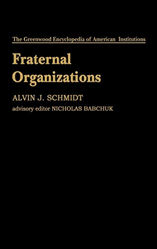 Fraternal Organizations (The Greenwood Encyclopedia of American Institutions), Schmidt, Alvin J.