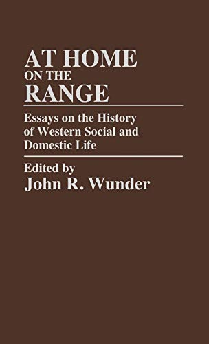 At Home on the Range: Essays on the History of Western Social and Domestic Life (Bibliographies and Indexes in Psychology), Wunder, J. R.