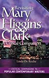 Revisiting Mary Higgins Clark : A Critical Companion by  De Roche Linda (Author)