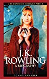 J. K. Rowling: A Biography (Unauthorized Edition) by  Connie Ann Kirk (Author) (Hardcover - March 2003)