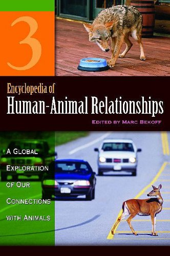 Encyclopedia of human-animal relationships : a global exploration of our connections with animals, edited by Marc Bekoff, 2007