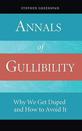 Annals of Gullibility: Why We Get Duped and How to Avoid It, by Greenspan, S and Donald S. Connery
