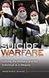 Suicide Warfare: Culture, the Military, and the Individual as a Weapon