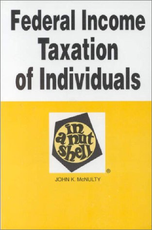 Federal Income Taxation of Individuals in a Nutshell (In a Nutshell (West Publishing)), McNulty, John K.