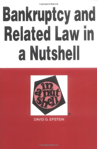 Bankruptcy and Related Law in a Nutshell: (Successor to Debtor-Creditor Law in a Nutshell) (Nutshell Series), Epstein, David G.