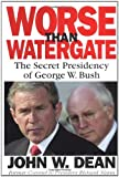 Worse Than Watergate: The Secret Presidency of George W. Bush - book cover picture