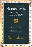 Measure Twice, Cut Once : Lessons from a Master Carpenter - book cover picture