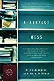 Buy A Perfect Mess: The Hidden Benefits of Disorder--How Crammed Closets, Cluttered Offices, and On-the-Fly Planning Make the World a Better Place from Amazon