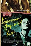 Tomorrow They Will Kiss, Eduardo Santiago