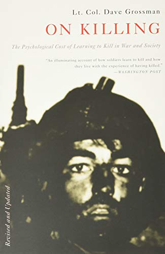 On Killing: The Psychological Cost of Learning to Kill in War and Society - Dave Grossman