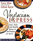 Vegetarian Express: Easy, Tasty, And Healthy Menus in 28 Minutes or Less!