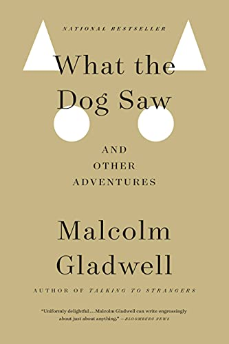 What the Dog Saw: And Other Adventures - Malcolm Gladwell